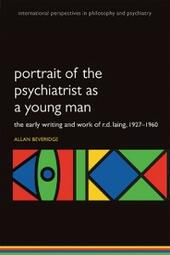 Portrait of the Psychiatrist as a Young Man: The Early Writing and Work of R.D. Laing, 1927-1960.