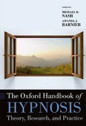 Oxford Handbook of Hypnosis: Theory, Research, and Practice
