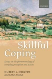 Foto Cover di Skillful Coping: Essays on the phenomenology of everyday perception and action, Ebook inglese di Hubert L. Dreyfus, edito da OUP Oxford
