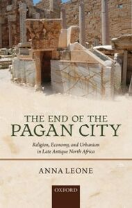 Ebook in inglese End of the Pagan City: Religion, Economy, and Urbanism in Late Antique North Africa Leone, Anna
