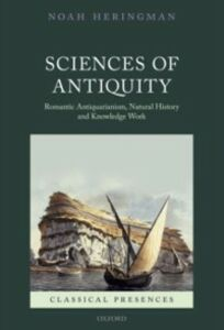Ebook in inglese Sciences of Antiquity: Romantic Antiquarianism, Natural History, and Knowledge Work Heringman, Noah
