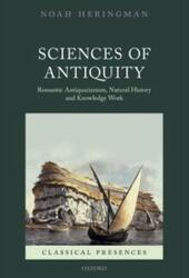 Sciences of Antiquity: Romantic Antiquarianism, Natural History, and Knowledge Work