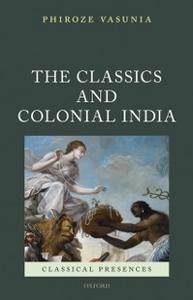 Ebook in inglese Classics and Colonial India Vasunia, Phiroze