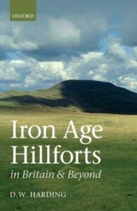 Foto Cover di Iron Age Hillforts in Britain and Beyond, Ebook inglese di Dennis Harding, edito da OUP Oxford