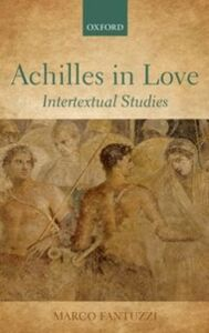 Foto Cover di Achilles in Love: Intertextual Studies, Ebook inglese di Marco Fantuzzi, edito da OUP Oxford