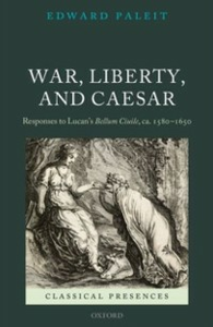 Ebook in inglese War, Liberty, and Caesar: Responses to Lucan's Bellum Ciuile, ca. 1580 - 1650 Paleit, Edward