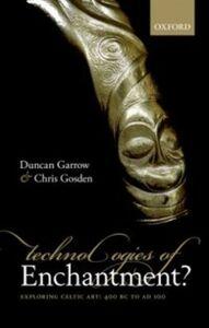 Ebook in inglese Technologies of Enchantment?: Exploring Celtic Art: 400 BC to AD 100 Garrow, Duncan , Gosden, Chris