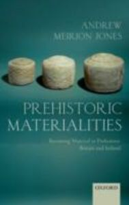 Ebook in inglese Prehistoric Materialities: Becoming Material in Prehistoric Britain and Ireland Jones, Andrew Meirion
