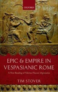 Ebook in inglese Epic and Empire in Vespasianic Rome: A New Reading of Valerius Flaccus' Argonautica Stover, Tim