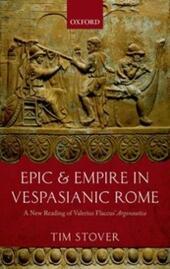 Epic and Empire in Vespasianic Rome: A New Reading of Valerius Flaccus'Argonautica