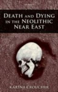 Foto Cover di Death and Dying in the Neolithic Near East, Ebook inglese di Karina Croucher, edito da OUP Oxford