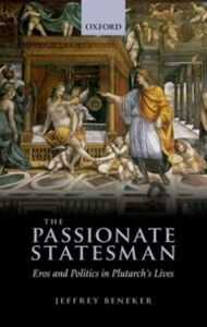 Ebook in inglese Passionate Statesman: Erõs and Politics in Plutarch's Lives Beneker, Jeffrey