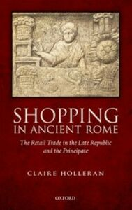 Ebook in inglese Shopping in Ancient Rome: The Retail Trade in the Late Republic and the Principate Holleran, Claire