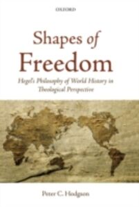 Foto Cover di Shapes of Freedom: Hegel's Philosophy of World History in Theological Perspective, Ebook inglese di Peter C. Hodgson, edito da OUP Oxford