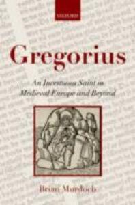 Ebook in inglese Gregorius: An Incestuous Saint in Medieval Europe and Beyond Murdoch, Brian