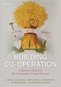 Ebook in inglese Building Co-operation: A Business History of The Co-operative Group, 1863-2013 Vorberg-Rugh, Rachael , Webster, Anthony , Wilson, John F.