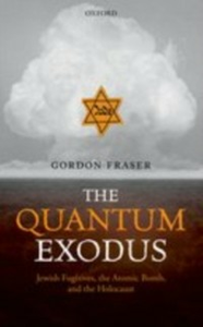 Ebook in inglese Quantum Exodus: Jewish Fugitives, the Atomic Bomb, and the Holocaust Fraser, Gordon