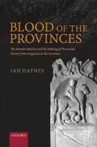 Foto Cover di Blood of the Provinces: The Roman Auxilia and the Making of Provincial Society from Augustus to the Severans, Ebook inglese di Ian Haynes, edito da OUP Oxford