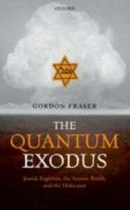 Foto Cover di Quantum Exodus: Jewish Fugitives, the Atomic Bomb, and the Holocaust, Ebook inglese di Gordon Fraser, edito da OUP Oxford