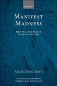 Ebook in inglese Manifest Madness: Mental Incapacity in the Criminal Law Loughnan, Arlie