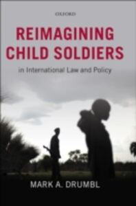 Ebook in inglese Reimagining Child Soldiers in International Law and Policy Drumbl, Mark A.