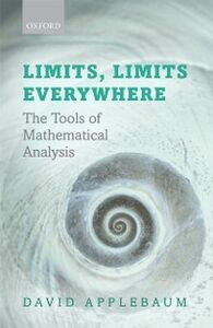 Foto Cover di Limits, Limits Everywhere: The Tools of Mathematical Analysis, Ebook inglese di David Applebaum, edito da OUP Oxford