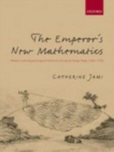 Foto Cover di Emperor's New Mathematics: Western Learning and Imperial Authority During the Kangxi Reign (1662-1722), Ebook inglese di Catherine Jami, edito da OUP Oxford