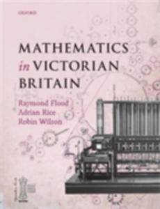 Ebook in inglese Mathematics in Victorian Britain Foreword by Dr Adam Hart-Davis, Writer, photographer and broadcaster