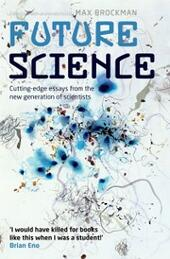 Future Science: Essays from the cutting edge
