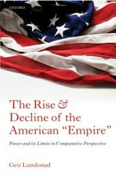 Rise and Decline of the American Empire: Power and its Limits in Comparative Perspective