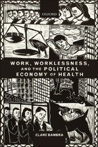 Ebook in inglese Work, Worklessness, and the Political Economy of Health Bambra, Clare