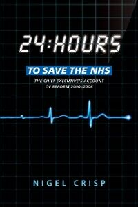 Ebook in inglese 24 hours to save the NHS: The Chief Executive's account of reform 2000 to 2006 Crisp, Nigel