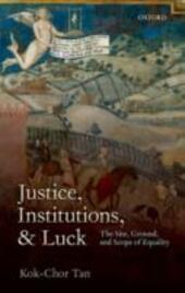 Justice, Institutions, and Luck: The Site, Ground, and Scope of Equality