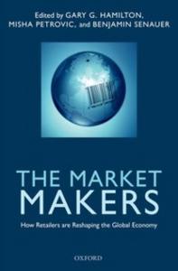 Ebook in inglese Market Makers: How Retailers are Reshaping the Global Economy Hamilton, Gary G. , Petrovic, Misha , Senauer, Benjamin