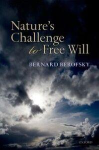 Foto Cover di Nature's Challenge to Free Will, Ebook inglese di Bernard Berofsky, edito da OUP Oxford