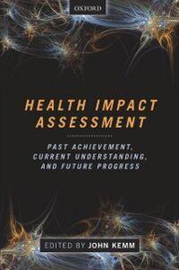 Foto Cover di Health Impact Assessment: Past Achievement, Current Understanding, and Future Progress, Ebook inglese di John Kemm, edito da OUP Oxford