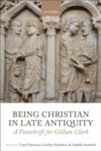Ebook in inglese Being Christian in Late Antiquity: A Festschrift for Gillian Clark -, -