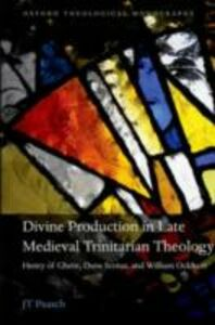 Foto Cover di Divine Production in Late Medieval Trinitarian Theology: Henry of Ghent, Duns Scotus, and William Ockham, Ebook inglese di JT Paasch, edito da OUP Oxford