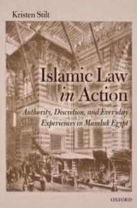 Foto Cover di Islamic Law in Action: Authority, Discretion, and Everyday Experiences in Mamluk Egypt, Ebook inglese di Kristen Stilt, edito da OUP Oxford