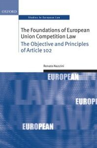 Ebook in inglese Foundations of European Union Competition Law: The Objective and Principles of Article 102 Nazzini, Renato