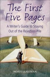 First Five Pages: A Writer's Guide to Staying Out of the Rejection Pile