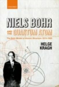 Foto Cover di Niels Bohr and the Quantum Atom: The Bohr Model of Atomic Structure 1913-1925, Ebook inglese di Helge Kragh, edito da OUP Oxford