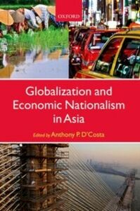 Ebook in inglese Globalization and Economic Nationalism in Asia -, -