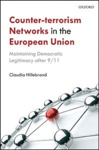 Ebook in inglese Counter-Terrorism Networks in the European Union: Maintaining Democratic Legitimacy after 9/11 Hillebrand, Claudia