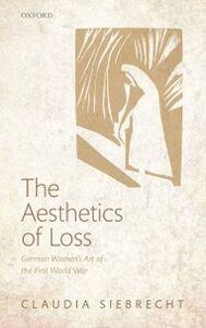Ebook in inglese Aesthetics of Loss: German Women's Art of the First World War Siebrecht, Claudia