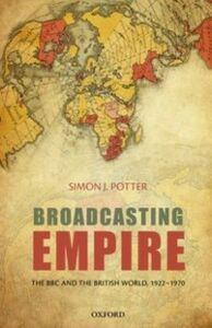 Foto Cover di Broadcasting Empire: The BBC and the British World, 1922-1970, Ebook inglese di Simon J. Potter, edito da OUP Oxford