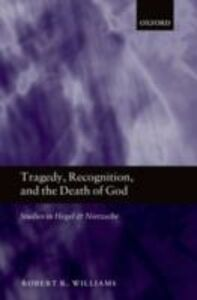 Ebook in inglese Tragedy, Recognition, and the Death of God: Studies in Hegel and Nietzsche Williams, Robert R.