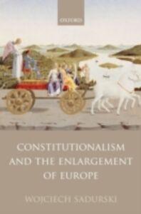 Foto Cover di Constitutionalism and the Enlargement of Europe, Ebook inglese di Wojciech Sadurski, edito da OUP Oxford