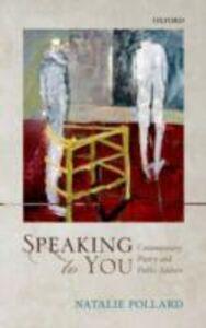 Foto Cover di Speaking to You: Contemporary Poetry and Public Address, Ebook inglese di Natalie Pollard, edito da OUP Oxford