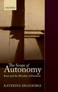 Foto Cover di Scope of Autonomy: Kant and the Morality of Freedom, Ebook inglese di Katerina Deligiorgi, edito da OUP Oxford